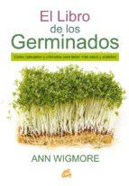 el libro de los germinados: como cultivarlos y utilizarlos para tener mas salud y vitalidad ann wigmore 9788484455967
