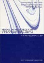 modelos matematicos y procesos dinamicos: un primer contacto-santiago perez-cacho garcia-fernando maria gomez cubillo-jose maria marban prieto-9788484481867