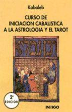 curso de iniciacion cabalistica a la astrologia y el tarot (2ª ed .)-enrique (kabaleb) llop sala-9788486668167