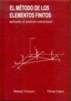 el metodo de los elementos finitos aplicado al analisis estructur al-manuel vazquez fernandez-eloisa lopez perez-9788488012067