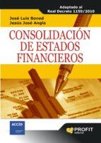 consolidacion de estados financieros: adaptado al real decreto 11 59/2010 josep lluis boned torres jesus jose angla 9788492956067