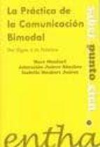 la practica de la comunicacion bimodal: de los signos a la palabr a isabelle monfort juarez adoracion juarez sanchez 9788493362867