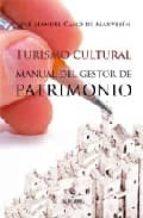 turismo cultural: manual del gestor de patrimonio jose manuel cano de mauvesin 9788493390167