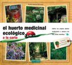 el huerto medicinal ecologico: cultiva tus propias plantas medici nales y prepara tus mas utiles remedios 9788493828967