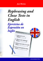 rephrasing and cloze tests in english: ejercicios de expresion en ingles-jose merino bustamante-9788493916367