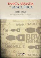 banca armada vs banca etica jordi calvo 9788494040467