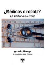¿medicos o robots?: la medicina que viene-ignacio riesgo-9788494257667