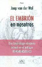 el embrion en nosotros: una embriologia dinamica basada en el enfoque fenomenologico jaap van der wal 9788494262067