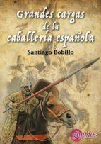 grandes cargas de la caballeria española-santiago bobillo-9788494538667