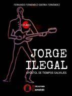 jorge ilegal: apostol de tiempos salvajes-fernando fernandez-guerra-9788494716867