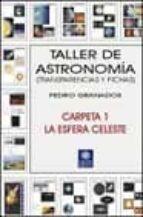taller de astronomia: transparencias y fichas (carpeta 1, la esfe ra celeste) pedro granados 9788495495167