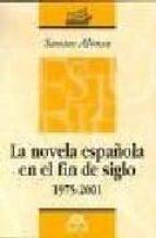novela española en el fin de siglo 1975 2001 santos alonso 9788495509567