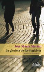 la glorieta de los fugitivos: minificcion completa jose maria merino 9788495642967