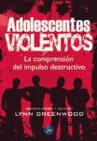 adolescentes violentos: la comprension del impulso destructivo lynn greenwood 9788495973467