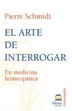 el arte de interrogar en medicina homeopatica-pierre schmidt-9788496079267