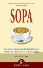 sopa: una receta para potenciar la cultura en las organizaciones y el trabajo en equipo-jon gordon-9788496627567