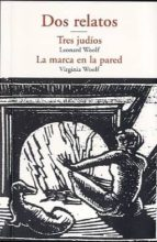 dos relatos: tres judios; la marca en la pared-virginia woolf-9788497168267