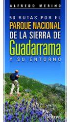 50 rutas por el parque naciona de la sierra de guadarrama y su en torno alfredo merino 9788498293067