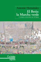 el betis: la marcha verde y otros cuentos de futbol antonio hernandez 9788498771367