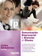 comunicación empresarial y atención al cliente 9788498774467