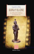 kafka y el cine: la estetica de lo kafkiano en el septimo arte leopoldo la rubia 9788499401867