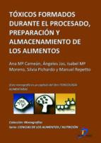 TÓXICOS FORMADOS DURANTE EL PROCESADO, PREPARACIÓN Y ALMACENAMIENTO DE LOS ALIMENTOS