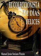 el coleccionista de dias felices-manuel jesus soriano pinzon-9788499789767