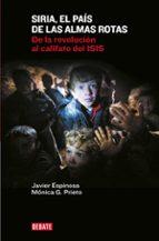 siria el pais de las almas rotas: de la revolucion al califato del isis-javier espinosa robles-monica g. prieto-9788499925967