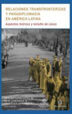 relaciones transfronterizas y paradiplomacia en américa latina (ebook)-cristian ovando-noé cornago-sergio gonzález-9789560102867
