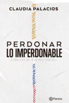 perdonar lo imperdonable (ebook)-claudia palacios-9789584246967