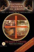 la historia oculta de cristo y los 11 pasos de su iniciacion: de jesus a cristo (incluye dvd)-jose luis parise-9789870807667