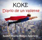 koke. diario de un valiente (ebook) isabel maria rubio aparicio cdlap00002567