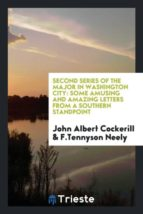 El libro de Second series of the major in washington city autor JOHN ALBERT COCKERILL TXT!