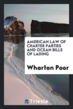 El libro de American law of charter parties and ocean bills of lading autor WHARTON POOR EPUB!