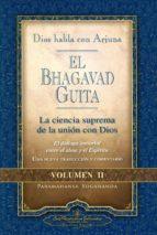 el bhagavad guita   dios habla con arjuna: la ciencia suprema de la union con dios (vol. ii) paramahansa yogananda 9780876125977