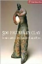 500 figures in clay: ceramic artists celebrate the humane form veronika alice gunter 9781579905477