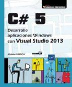 c# 5: desarrolle aplicaciones windows con visual studio 2013 jerome hugon 9782746089877