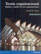 teoria organizacional: diseño y cambio en las organizaciones gareth r. jones 9786073221177