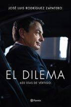 el dilema: 600 dias de vertigo-jose luis rodriguez zapatero-9788408122777