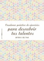 cuaderno práctico de ejercicios para descubrir tus talentos-antonio beltran pueyo-9788408155577