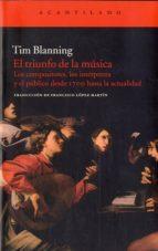 el triunfo de la musica: los compositores, los interpretes y el p ublico desde 1700 tim blanning 9788415277477