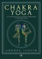 chakra yoga: la activacion de los centros energeticos a traves del yoga judith anodea 9788415292777