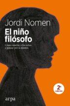 el niño filosofo: como enseñar a los niños a pensar por si mismos jordi nomen 9788416601677