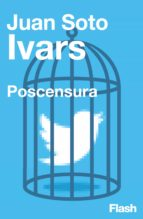 poscensura (flash ensayo) (ebook)-juan soto ivars-9788416628377