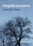 fotografia como poesia-llorenç raich muñoz-9788416868377