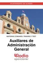 AUXILIARES DE ADMINISTRACION GENERAL DEL AYUNTAMIENTO DE ALMERIA: MATERIAS COMUNES: TEMARIO Y TEST