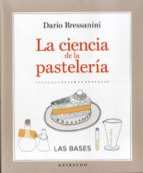 la ciencia de la pasteleria: las bases dario bressanini 9788417127077
