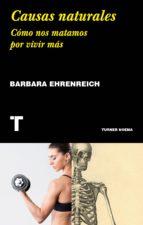 causas naturales: como nos matamos por vivir mas-barbara ehrenreich-9788417141677