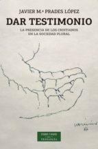 El libro de Dar testimonio: la presencia de los cristianos en la sociedad plural autor JAVIER MARIA PRADES LOPEZ PDF!