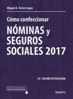 como confeccionar nominas y seguros sociales 2017 (30ª ed. actualizada) miguel angel ferrer lopez 9788423427277